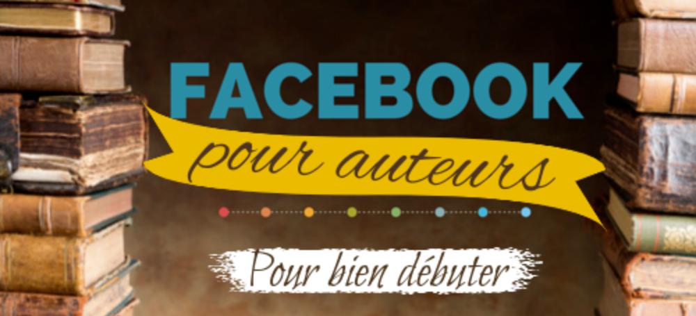 Facebook pour auteurs : guide pour bien débuter